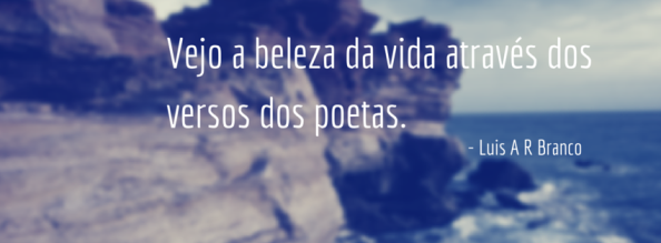 Vejo a beleza da vida através dos versos dos poetas.-2